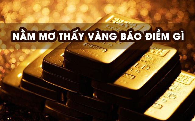 Mơ thấy vàng, nhặt được vàng là điềm gì? Đánh con gì?